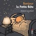 Antonin Louchard - Bonjour la Petite Bête.