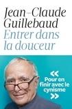 Jean-Claude Guillebaud - Entrer dans la douceur.