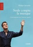 Philippe Jaroussky et Vincent Agrech - Seule compte la musique - Conversations avec Vincent Agrech.