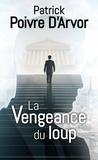 Patrick Poivre d'Arvor - La vengeance du loup Tome 1 : .