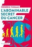 Frédéric Thomas - L'abominable secret du cancer.