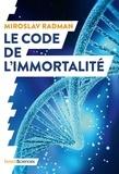 Miroslav Radman - Le code de l'immortalité - La découverte qui pourrait prolonger nos vies.