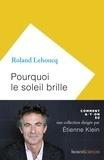 Roland Lehoucq - Pourquoi le soleil brille.