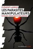 Clément Lagrue - Les parasites manipulateurs - Sommes-nous sous influence?.