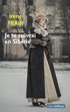 Irène Frain - Je te suivrai en Sibérie.