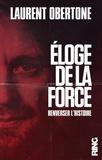 Laurent Obertone - Eloge de la force - Renverser l'histoire.