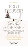 Leo Babauta et Sabine Rolland - Tout réussir sans stresser grâce à la méthode ZTD (Zen To Done) - 10 habitudes à prendre pour une vie mieux organisée et plus épanouissante.