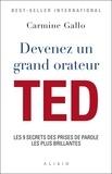 Carmine Gallo - Devenez un grand orateur TED - Les 9 secrets des prises de parole les plus brillantes.