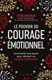 Peter Bregman - Le pouvoir du courage émotionnel - Apprendre à avoir des conversations difficiles et surmonter ses peurs pour réussir et devenir un leader inspirant.