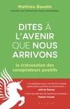 Mathieu Baudin - Dites à l'avenir que nous arrivons - La (r)évolution des conspirateurs positifs.