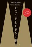 Robert Greene - Atteindre l'excellence : l'édition condensée - L'ultime pouvoir, c'est d'être capable d'atteindre l'excellence....