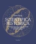 Brian Clegg - Scientifica Historica - De l'Antiquité à nos jours, la fabuleuse histoire de la connaissance scientifique en 150 textes majeurs.