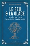 Rebecca-C Thompson - Le feu et la glace - La science dans Game of Thrones.