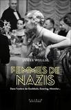 James Wyllie - Femmes de nazis - Dans l'ombre de Goebbels, Goering, Himmler....
