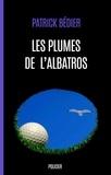 Patrick Bedier - Les plumes de l'albatros.