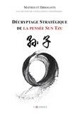 Jérôme Gabriel - Maîtres et Dirigeants : Décryptage stratégique de la pensée Sun Tzu - Les arcanes de l'Intelligence stratégique.