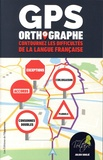 Julien Soulié - GPS orthographe - Contournez les difficultés de la langue française.