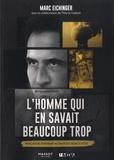 Marc Eichinger et Thierry Gadault - L'homme qui en savait beaucoup trop - Révélations d'un agent au coeur des secrets d'Etat.
