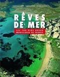Dominique Le Brun et Camille Moirenc - Rêves de mer - Les 100 plus beaux mouillages de France.