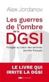 Alex Jordanov - Les guerres de l'ombre de la DGSI - Plongée au coeur des services secrets français.