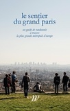 Paul-Hervé Lavessière et Jens Denissen - Le Sentier du Grand Paris - Un quide de randonnée à travers la plus grande métropole d'Europe.