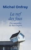 Michel Onfray - La nef des fous - Des nouvelles du Bas-Empire.