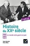 Serge Berstein et Pierre Milza - Histoire du XXe siècle - Tome 2, 1945-1973, le monde entre guerre et paix.