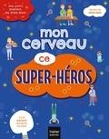 Nathalie Petit et Aurélia-Stéphanie Bertrand - Mon cerveau ce super héros.