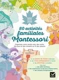 Kathleen Maurand Soler et Aurélia-Stéphanie Bertrand - 80 activités familiales Montessori - Septembre 2019 - Décembre 2020.