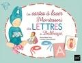 Marie-Hélène Place et Caroline Fontaine-Riquier - Les cartes à lacer Montessori des lettres de Balthazar.