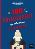 Umberto Galimberti et Maria Luisa Petruccelli - Les 100 philosophes qui ont marqué l'histoire - Tour du monde des plus grands penseurs et penseuses.