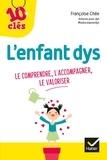 Françoise Chée - L'enfant dys - Le comprendre, l'accompagner, le valoriser.