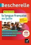 Sandrine Girard et Olivier Chartrain - Bescherelle - Maîtriser la langue française au lycée.
