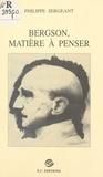 Philippe Sergeant - Bergson, matière à penser.