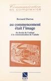 Bernard Darras - Au commencement était l'image - Du dessin de l'enfant à la communication de l'adulte.