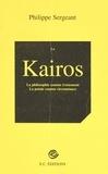 Philippe Sergeant - Le Kairos : la poésie comme circonstance, la philosophie comme événement - Essai.