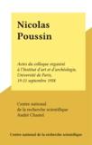 Centre national de la recherch et André Chastel - Nicolas Poussin - Actes du colloque organisé à l'Institut d'art et d'archéologie, Université de Paris, 19-21 septembre 1958.