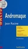 Anne Berthelot et Henri Mitterand - Andromaque - Jean Racine. Résumé analytique, commentaire critique, documents complémentaires.
