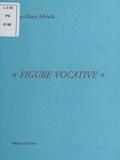 Anne-Marie Albiach - Figure vocative.