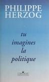 Philippe Herzog - Tu imagines la politique.