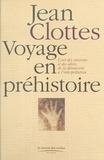 Jean Clottes - Voyage en préhistoire - L'art des cavernes et des abris, de la découverte à l'interprétation.