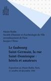 Musée Rodin et  Société d'histoire et d'archéo - Le faubourg Saint-Germain, la rue Saint-Dominique : hôtels et amateurs - Exposition au Musée Rodin, Paris, 11 octobre-20 décembre 1984.