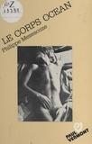Philippe Mezescaze - Le corps océan.