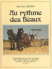 Jean-Yves Vincent - Au rythme des fléaux : vie et travaux de la ferme au fil des siècles.
