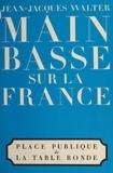 Jean-Jacques Walter - Main basse sur la France.