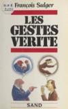 François Sulger et Hélène Floret - Les gestes vérité.