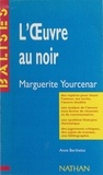 Anne Berthelot et Henri Mitterand - L'œuvre au noir - Marguerite Yourcenar.