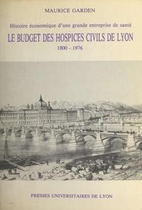 Maurice Garden - Histoire économique d'une grande entreprise de santé - Le budget des hospices civils de Lyon, 1800-1976.