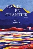 Pete Fromm - La vie en chantier.