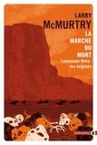 Larry McMurtry - Lonesome Dove  : La marche du mort - Lonesome Dove : les origines.